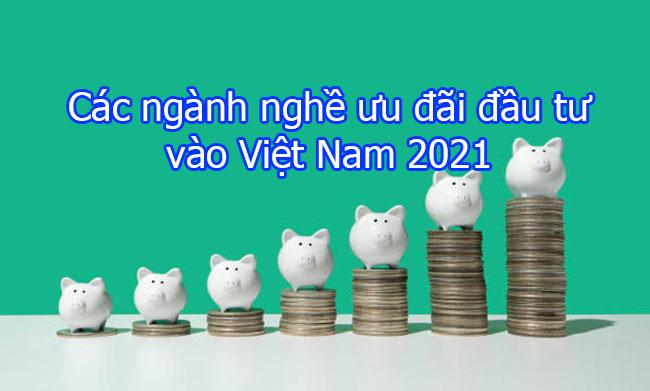 Các ngành nghề ưu đãi đầu tư vào Việt Nam 2021