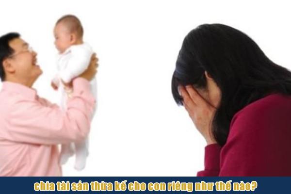 Chia thừa kế cho con riêng