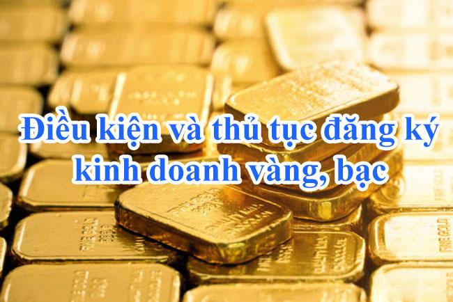 Điều kiện và thủ tục đăng ký kinh doanh vàng, bạc
