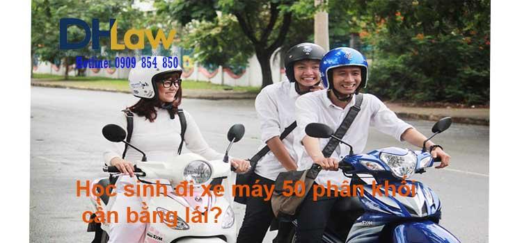 Học sinh đi xe máy 50 phân khồi cần bằng lái không?