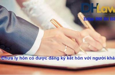 Chưa ly hôn có được đăng ký kết hôn với người khác không?