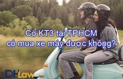 Có KT3 tại TPHCM có mua xe máy được không?