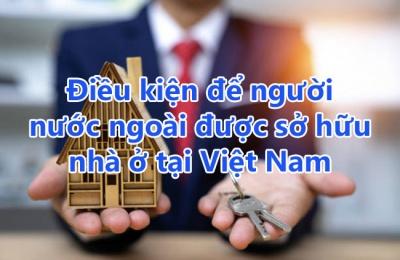Điều kiện để người nước ngoài được sở hữu nhà ở tại Việt Nam