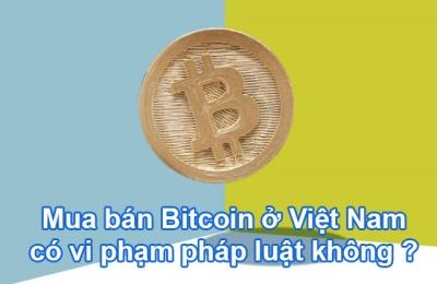 Mua bán Bitcoin ở Việt Nam có vi phạm pháp luật không?