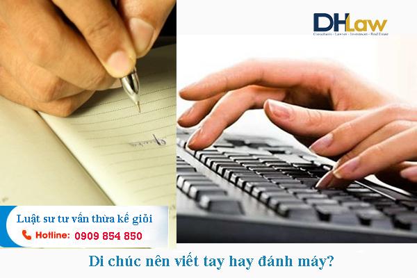 Di chúc nên viết tay hay đánh máy?