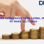 Các đối tượng được tăng lương, phụ cấp từ ngày 01/7/2019